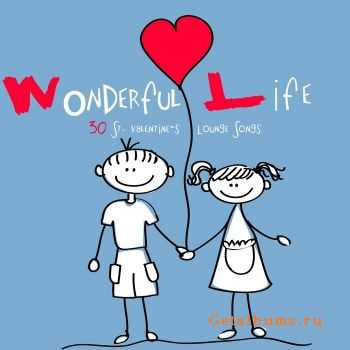 VA - Wonderful Life: 30 St Valentine's Lounge Songs (2012)