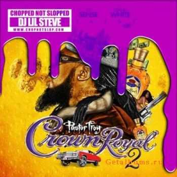 Pastor Troy - Crown Royal 2 (2011)