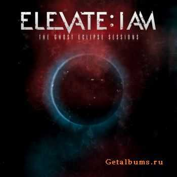 Elevate: I Am - The ghost eclipse sessions (2011)