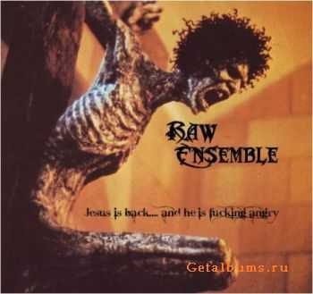 Raw Ensemble - Jesus Is Back� And He Is Fucking Angry (2012)