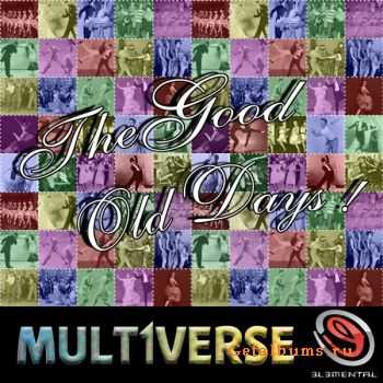 Mult1verse � The Good Old Days (2011)