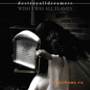 Destroyalldreamers - Wish I Was All Flames (2007)