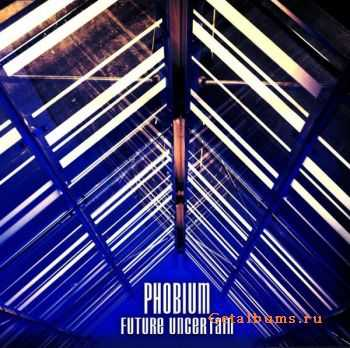 Phobium – Future Uncertain (2007)
