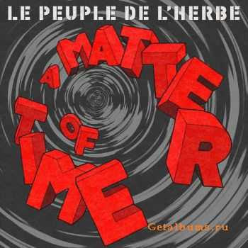 Le Peuple De L`herbe - A Matter Of Time (2012)