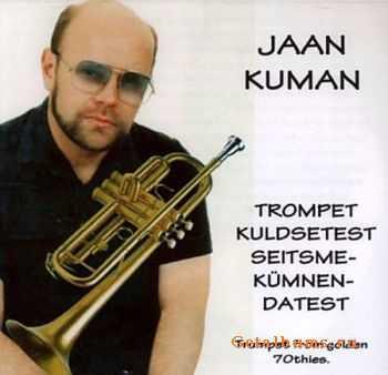 Jaan Kuman - Trompet Kuldsetest Seitsmekumnendatest (2011)