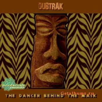 Dubtrak – The Dancer Behind The Mask (2012)