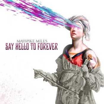 Masspike Miles - Say Hello To Forever (2012)