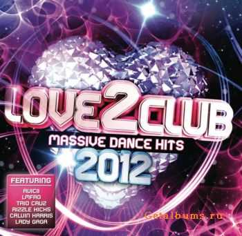 VA - Love2Club 2012 (Massive Dance Hits) (2012)
