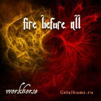 Workhorse - Fire Before All (2012)