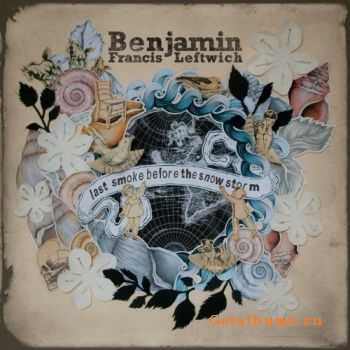 Benjamin Francis Leftwich - Last Smoke Before The Snowstorm [Deluxe Edition] (2012)