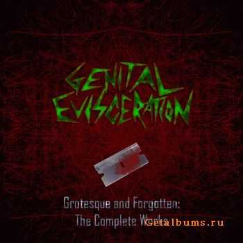 Genital Evisceration - Grotesque And Forgotten: The Complete Works (2010)