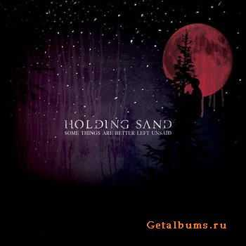 Holding Sand - Some Things Are Better Left Unsaid (2012)
