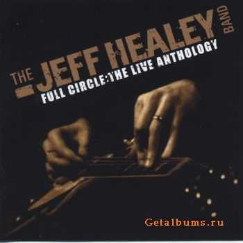 The Jeff Healey Band - Full Circle : The Live Anthology (2011)