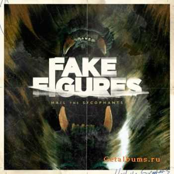 Fake Figures - Hail The Sycophants [EP] (2011)