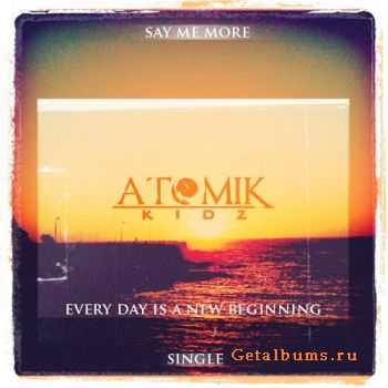 ATOMIK KIDZ - SAY ME MORE (SINGLE) (2012)