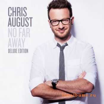 Chris August - No Far Away [Deluxe Edition] (2012)