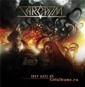 Sarcazm - Just Hate Us (2012)