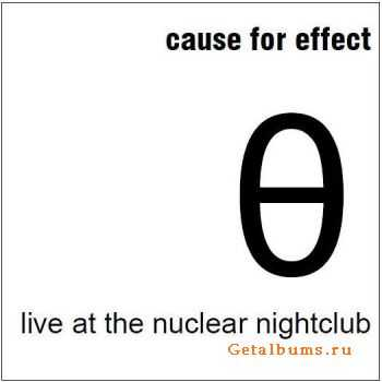 Cause For Effect - Live At The Nuclear Nightclub (Live) (2011)