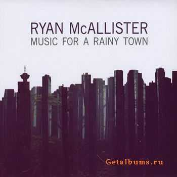 Ryan McAllister - Music For A Rainy Town (2011)