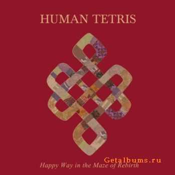 Human Tetris - Happy Way In The Maze Of Rebirth (2012)