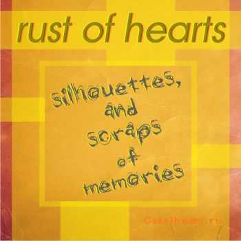Rust Of Hearts - Silhouettes, And Scraps Of Memories (2012)