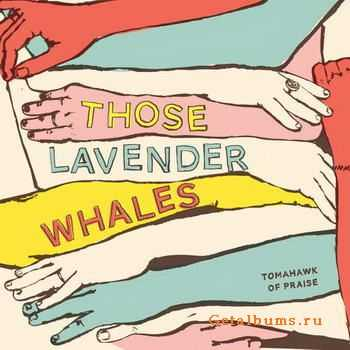 Those Lavender Whales - Tomahawk Of Praise (2012)
