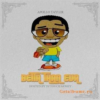 Apollo Tayler - Betta Than Eva (2012)