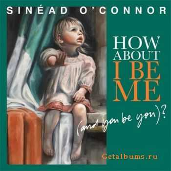 Sinead O'Connor - How About I Be Me (And You Be You)? (2012)