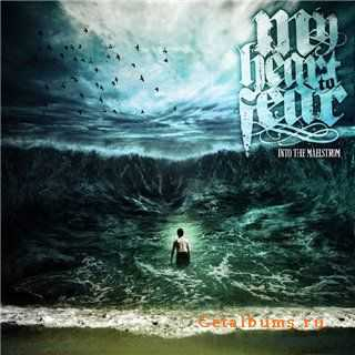 My Heart To Fear - Into The Maelstrom [2012]