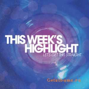 This Week's Highlight -  Let's Get This Straight (EP) (2012)