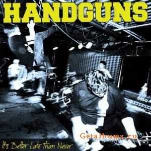 Handguns - It's Better Late Than Never (2012)