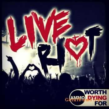 Worth Dying For - Live Riot (2012)