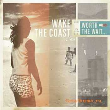 Wake The Coast - Worth The Wait [EP] (2011)