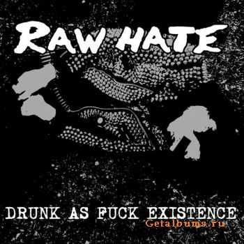 Raw Hate -  Drunk As Fuck Existence [EP] (2009)