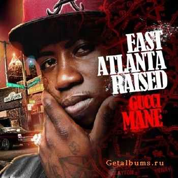 Gucci Mane - East Atlanta Raised (2012)