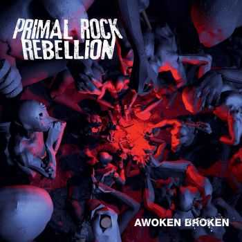 Primal Rock Rebellion - Awoken Broken (2012)