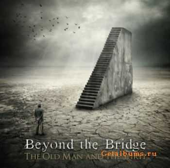 Beyond The Bridge - The Old Man And The Spirit (2012) [HQ]
