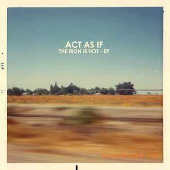 Act As If - The Iron Is Hot [EP] (2012)