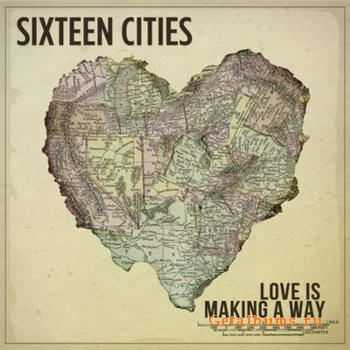 Sixteen Cities - Love Is Making A Way (2012)