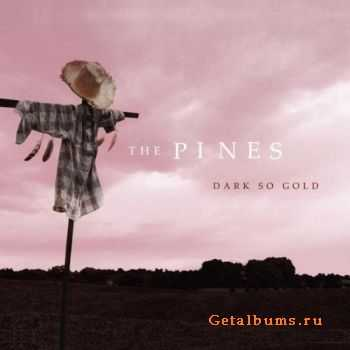 The Pines - Dark So Gold (2012)