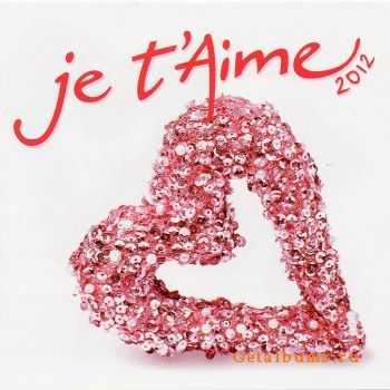 VA - Je T'Aime 2012 (2012)