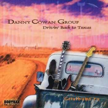 Danny Cowan Group - Drivin' Back To Texas (2005)