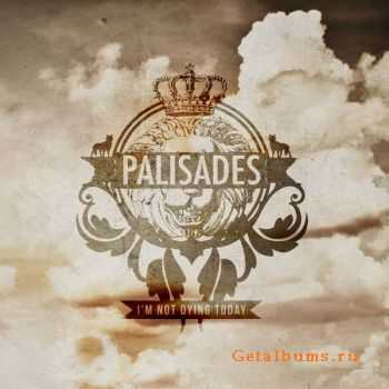 Palisades - I'm Not Dying Today (2012)