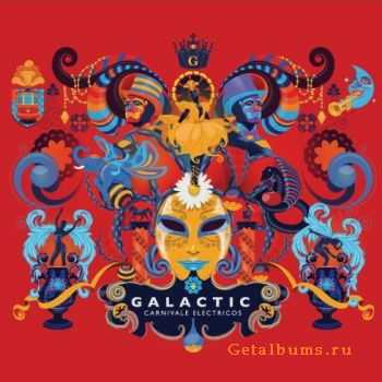 Galactic - Carnivale Electricos (2012)