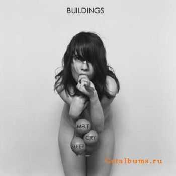 Buildings - Melt, Cry, Sleep (2011)
