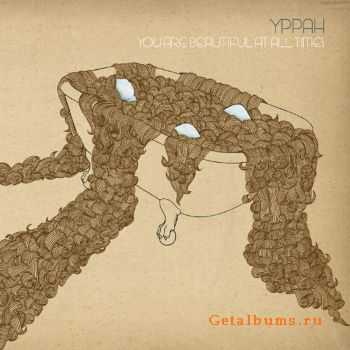 Yppah - You Are Beautiful at All Times (2006)