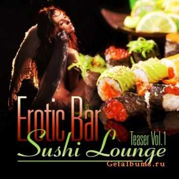 VA - Erotic Bar & Sushi Lounge Teaser Vol 1 (A Delicious Tasty Chill Out & Downtempo Selection) (2012)
