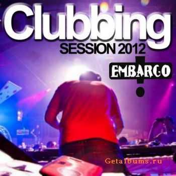 VA - Clubbing Session 2012 (By DJ Embargo) (2012)