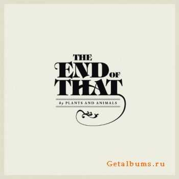 Plants And Animals - The End of That (2012)