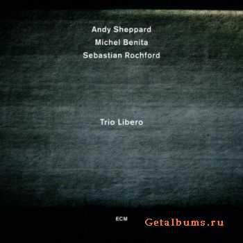 Andy Sheppard - Trio Libero (2012)